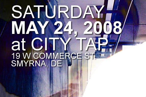 Saturday 	May 24, 2008 	at City Tap 	19 W Commerce St 	Smyrna, DE